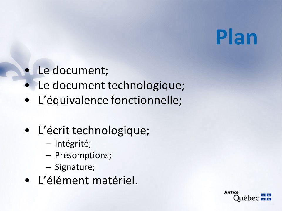 Plan Le document; Le document technologique; Léquivalence fonctionnelle; Lécrit technologique; –Intégrité; –Présomptions; –Signature; Lélément matérie