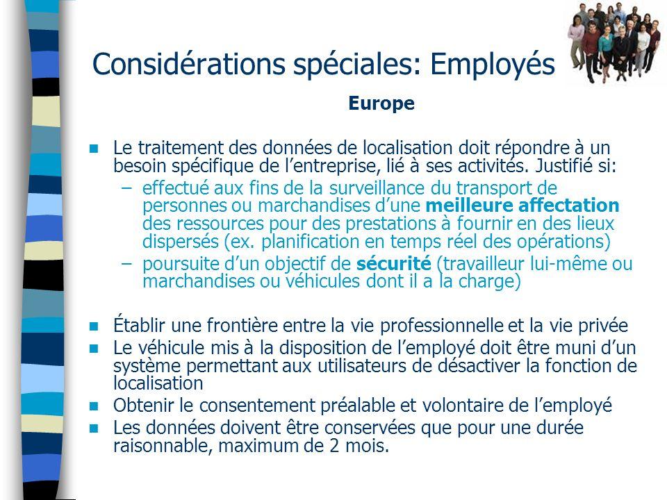 Considérations spéciales: Employés Europe Le traitement des données de localisation doit répondre à un besoin spécifique de lentreprise, lié à ses activités.