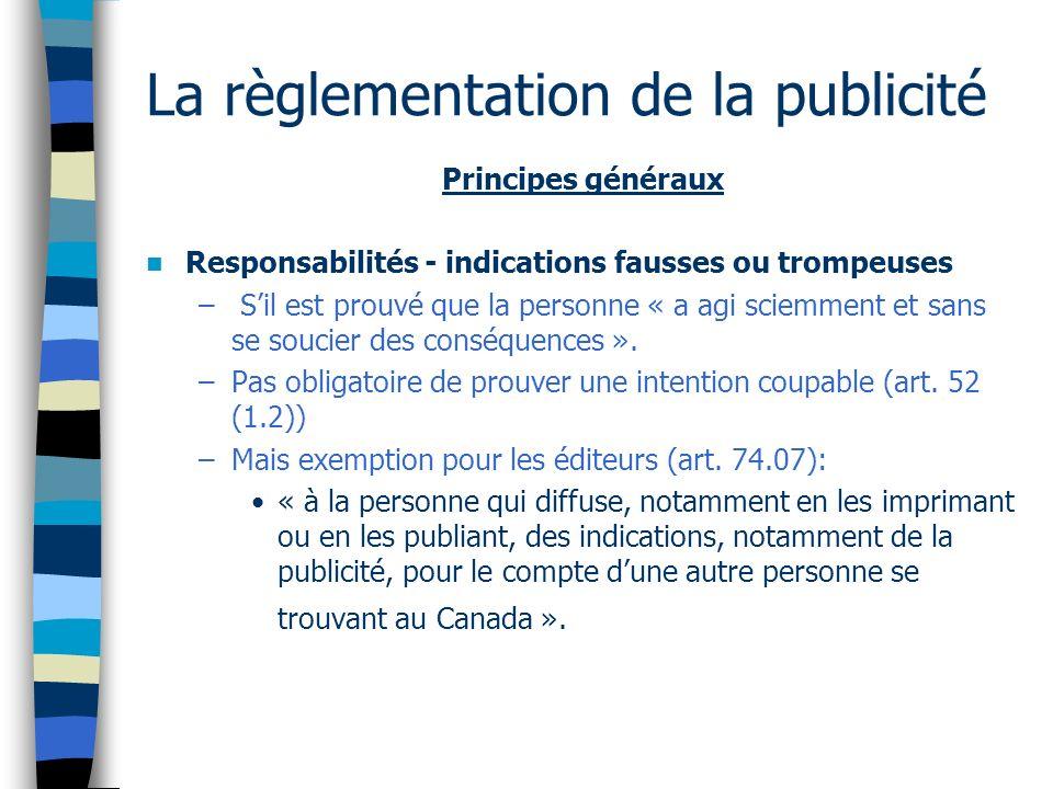 La règlementation de la publicité Principes généraux Responsabilités - indications fausses ou trompeuses – Sil est prouvé que la personne « a agi sciemment et sans se soucier des conséquences ».