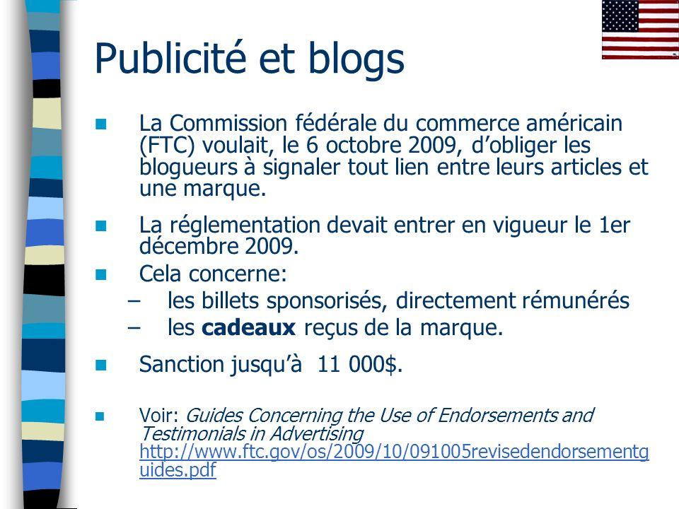 Publicité et blogs La Commission fédérale du commerce américain (FTC) voulait, le 6 octobre 2009, dobliger les blogueurs à signaler tout lien entre leurs articles et une marque.