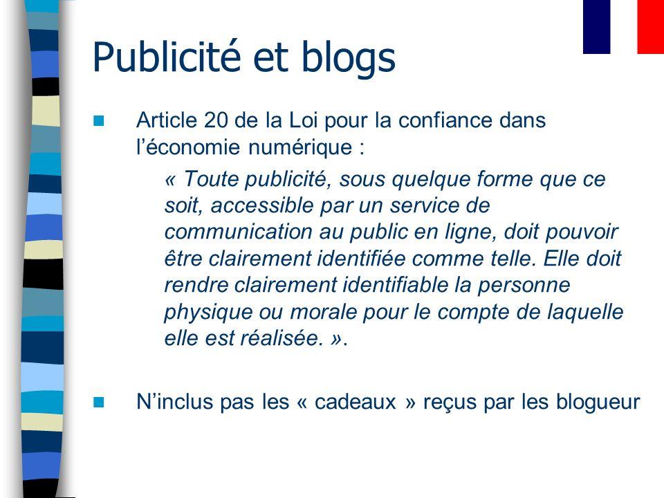 Publicité et blogs Article 20 de la Loi pour la confiance dans léconomie numérique : « Toute publicité, sous quelque forme que ce soit, accessible par un service de communication au public en ligne, doit pouvoir être clairement identifiée comme telle.