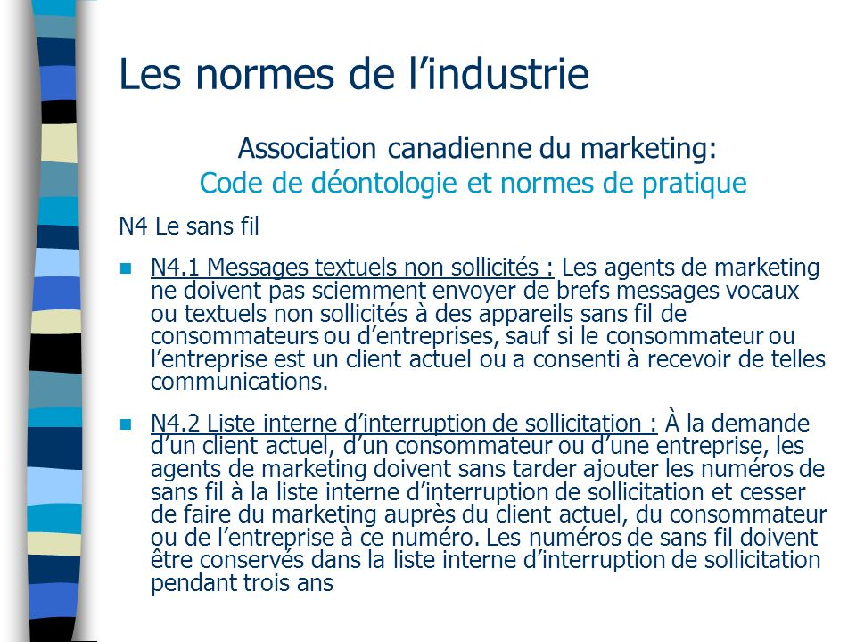 Les normes de lindustrie Association canadienne du marketing: Code de déontologie et normes de pratique N4 Le sans fil N4.1 Messages textuels non soll
