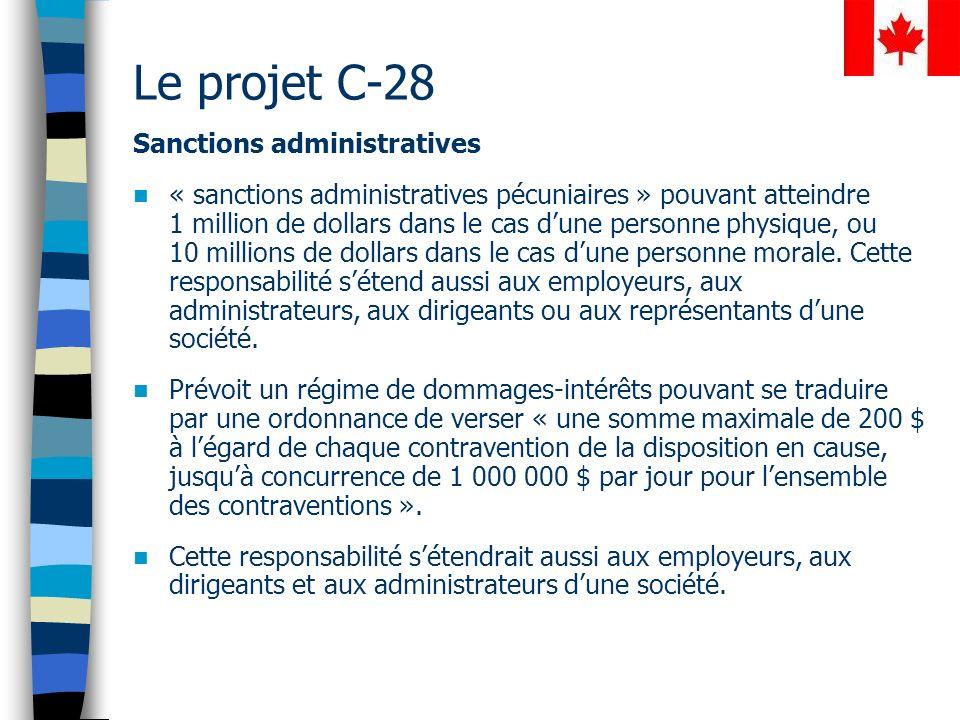 Le projet C-28 Sanctions administratives « sanctions administratives pécuniaires » pouvant atteindre 1 million de dollars dans le cas dune personne physique, ou 10 millions de dollars dans le cas dune personne morale.