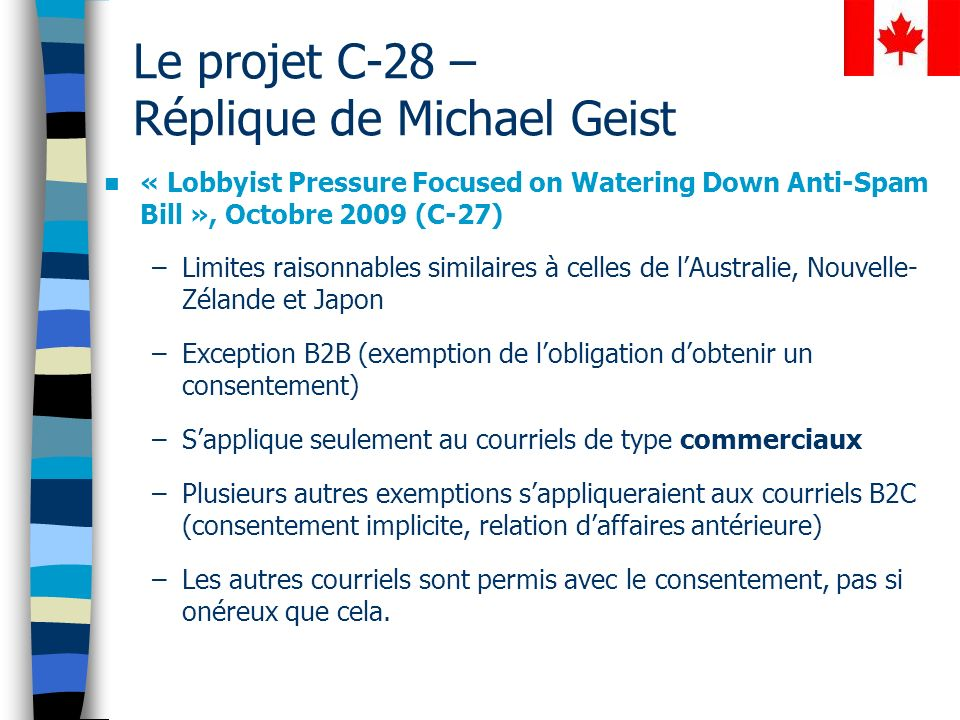 Le projet C-28 – Réplique de Michael Geist « Lobbyist Pressure Focused on Watering Down Anti-Spam Bill », Octobre 2009 (C-27) –Limites raisonnables si