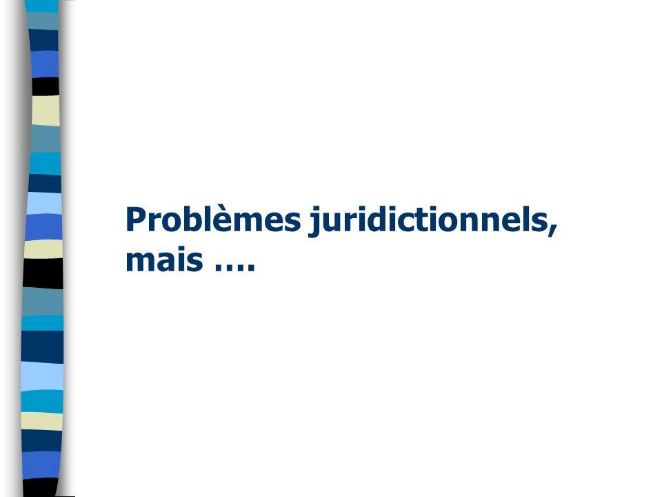 Problèmes juridictionnels, mais ….