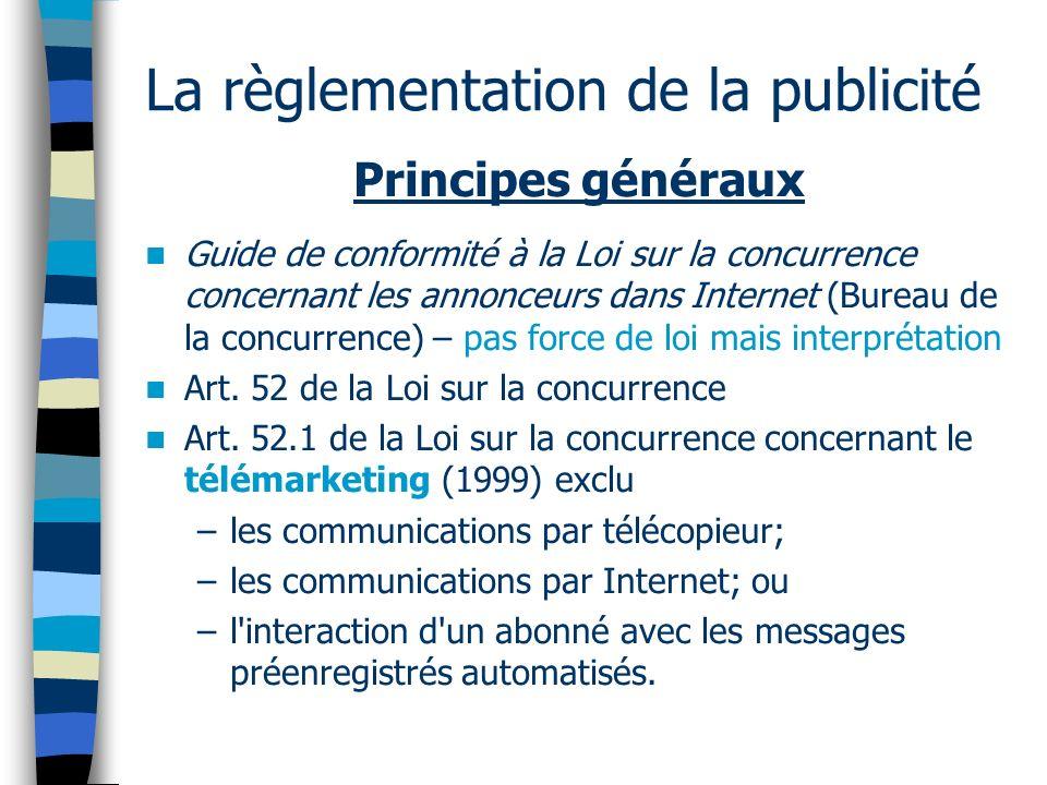 La règlementation de la publicité Principes généraux Guide de conformité à la Loi sur la concurrence concernant les annonceurs dans Internet (Bureau de la concurrence) – pas force de loi mais interprétation Art.