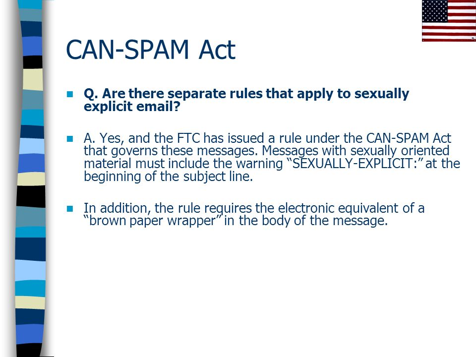 CAN-SPAM Act Q. Are there separate rules that apply to sexually explicit email.