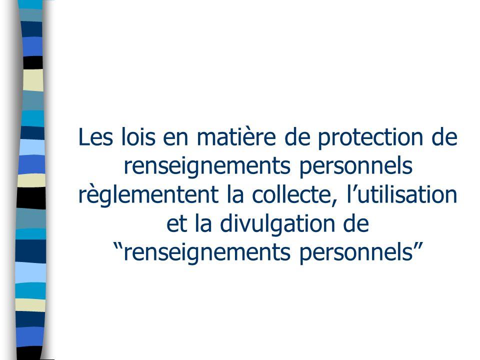 Les lois en matière de protection de renseignements personnels règlementent la collecte, lutilisation et la divulgation de renseignements personnels