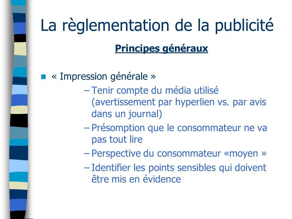 La règlementation de la publicité Principes généraux Avertissements… *** –Conforme à la loi (impression générale) –Cohérence, ne pas utiliser les avertissements pour restreindre ou contredire lindication principale) –Importance de lemplacement (proportionnalité face à limportance du contenu) – chaque page web.