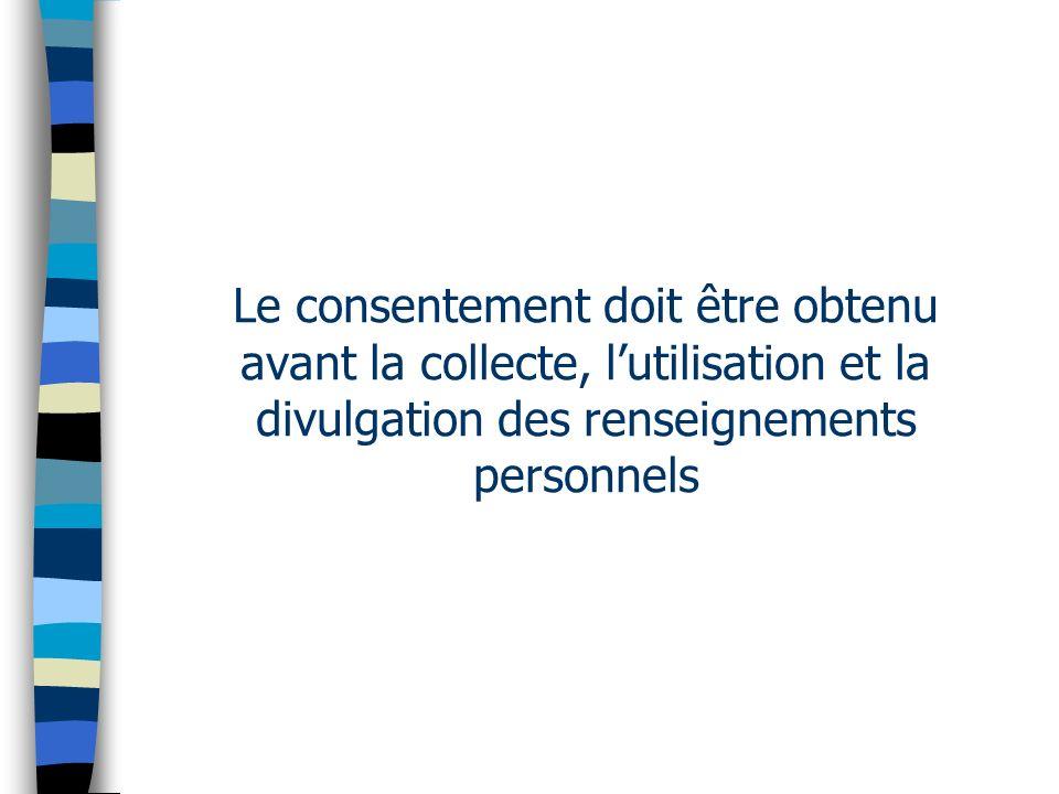 Le consentement doit être obtenu avant la collecte, lutilisation et la divulgation des renseignements personnels
