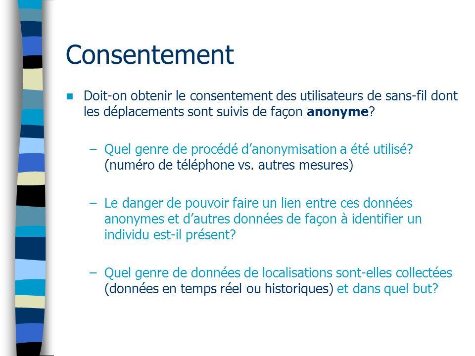Consentement Doit-on obtenir le consentement des utilisateurs de sans-fil dont les déplacements sont suivis de façon anonyme.