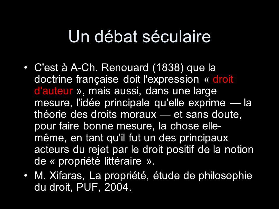 Un débat séculaire C'est à A-Ch. Renouard (1838) que la doctrine française doit l'expression « droit d'auteur », mais aussi, dans une large mesure, l'