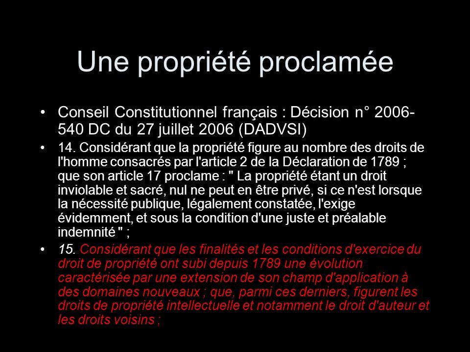 Une propriété proclamée Conseil Constitutionnel français : Décision n° 2006- 540 DC du 27 juillet 2006 (DADVSI) 14. Considérant que la propriété figur