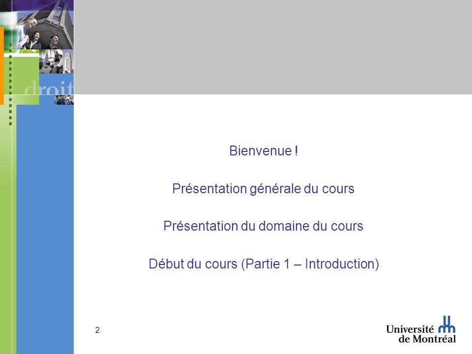 2 Bienvenue ! Présentation générale du cours Présentation du domaine du cours Début du cours (Partie 1 – Introduction)