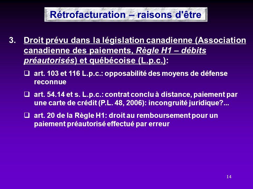 14 3.Droit prévu dans la législation canadienne (Association canadienne des paiements, Règle H1 – débits préautorisés) et québécoise (L.p.c.): art. 10