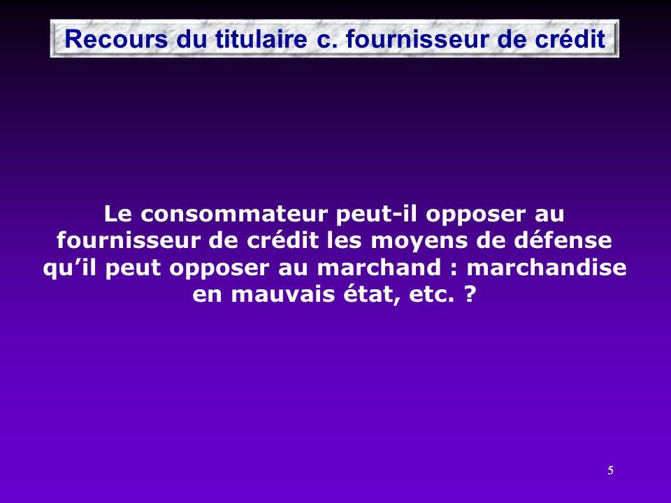 5 Recours du titulaire c. fournisseur de crédit Le consommateur peut-il opposer au fournisseur de crédit les moyens de défense quil peut opposer au ma