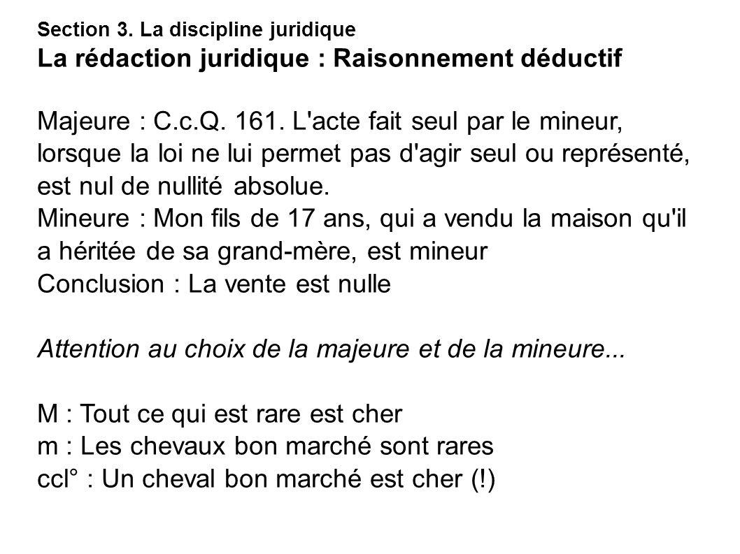 Section 3. La discipline juridique La rédaction juridique : Raisonnement déductif Majeure : C.c.Q. 161. L'acte fait seul par le mineur, lorsque la loi