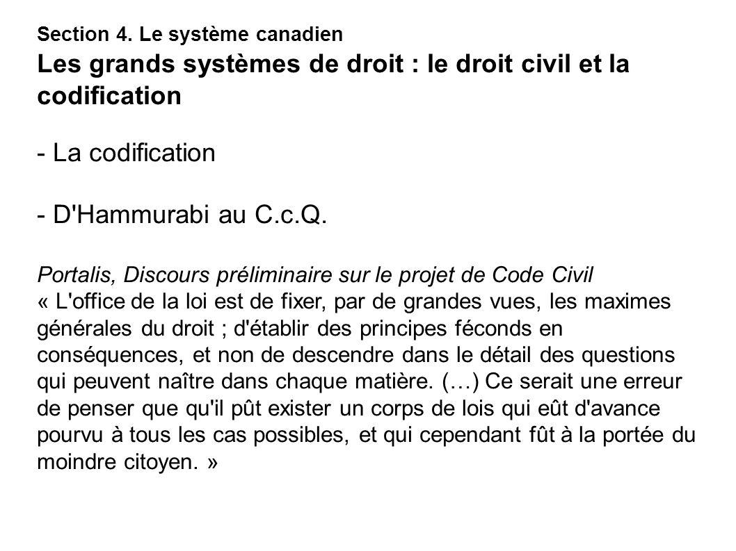 - La codification - D'Hammurabi au C.c.Q. Portalis, Discours préliminaire sur le projet de Code Civil « L'office de la loi est de fixer, par de grande