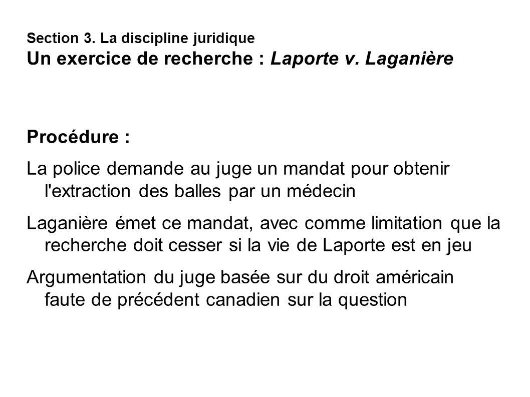 Section 3. La discipline juridique Un exercice de recherche : Laporte v. Laganière Procédure : La police demande au juge un mandat pour obtenir l'extr