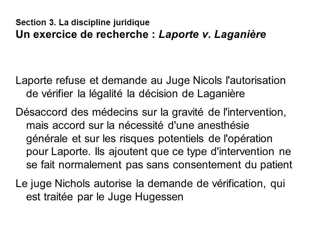 Section 3. La discipline juridique Un exercice de recherche : Laporte v. Laganière Laporte refuse et demande au Juge Nicols l'autorisation de vérifier