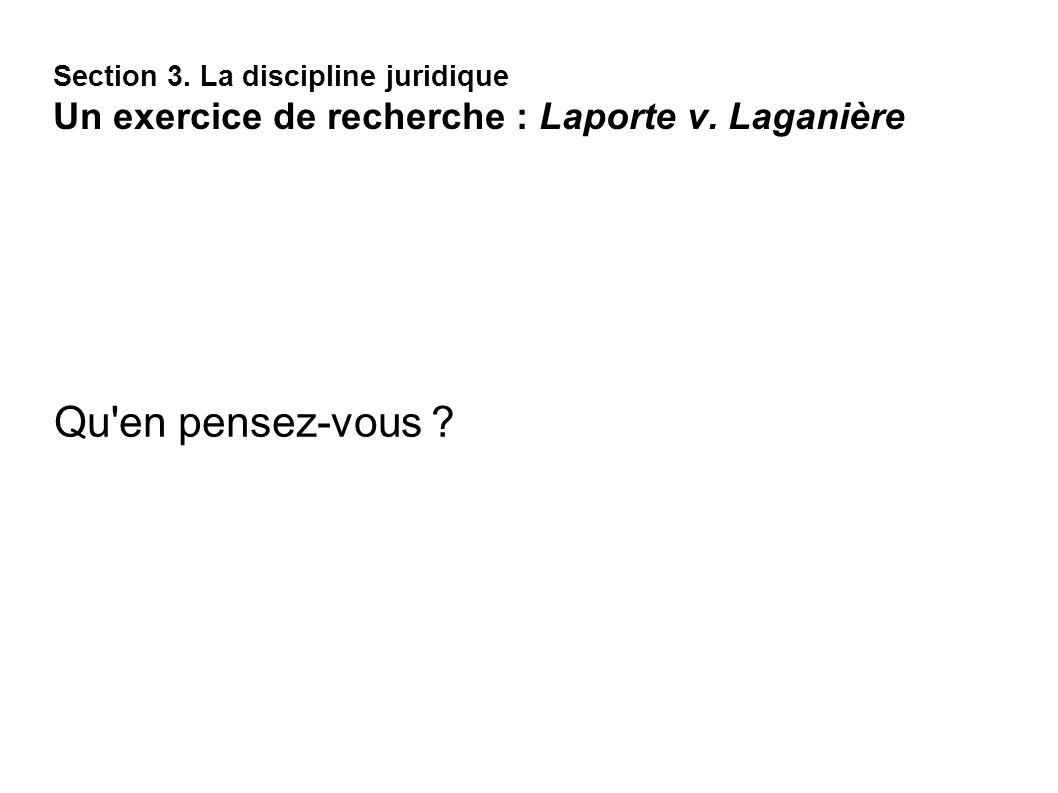 Section 3. La discipline juridique Un exercice de recherche : Laporte v. Laganière Qu'en pensez-vous ?