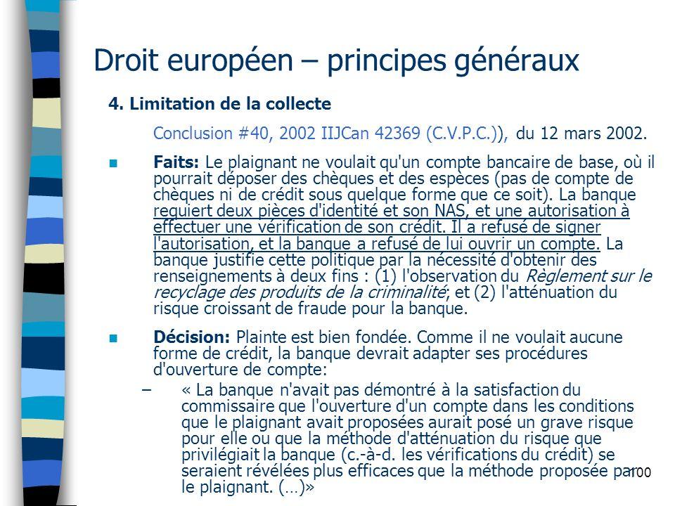 100 Droit européen – principes généraux 4. Limitation de la collecte Conclusion #40, 2002 IIJCan 42369 (C.V.P.C.)), du 12 mars 2002. Faits: Le plaigna