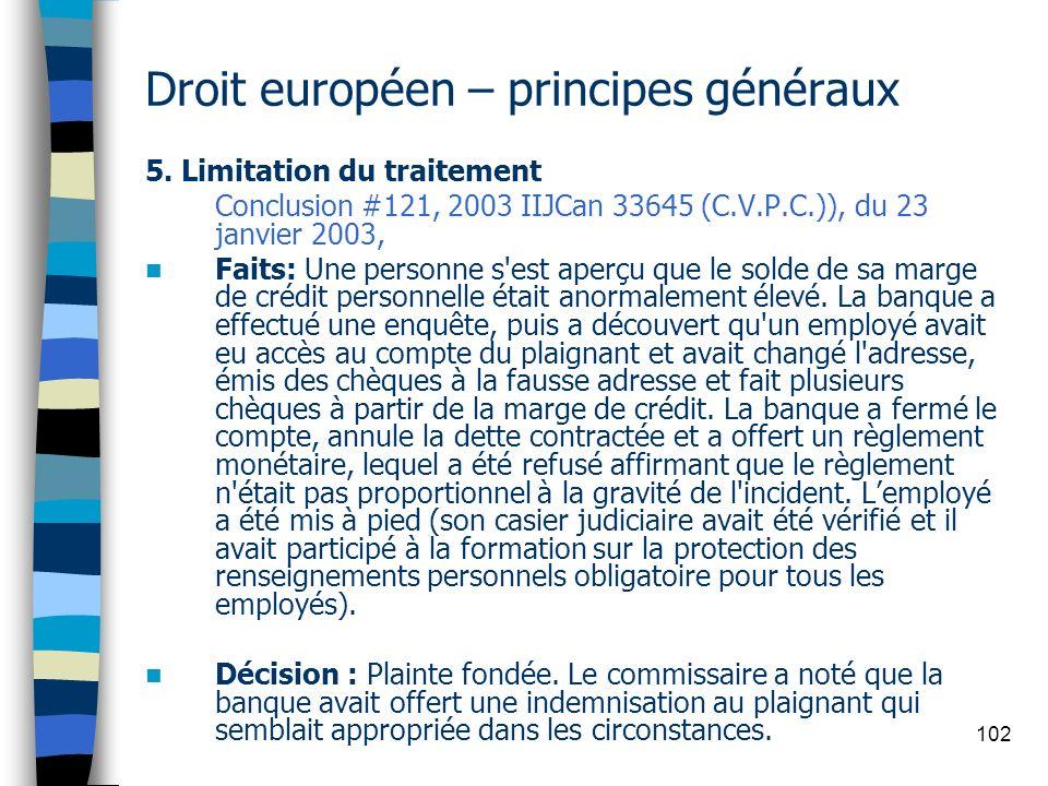 102 Droit européen – principes généraux 5. Limitation du traitement Conclusion #121, 2003 IIJCan 33645 (C.V.P.C.)), du 23 janvier 2003, Faits: Une per