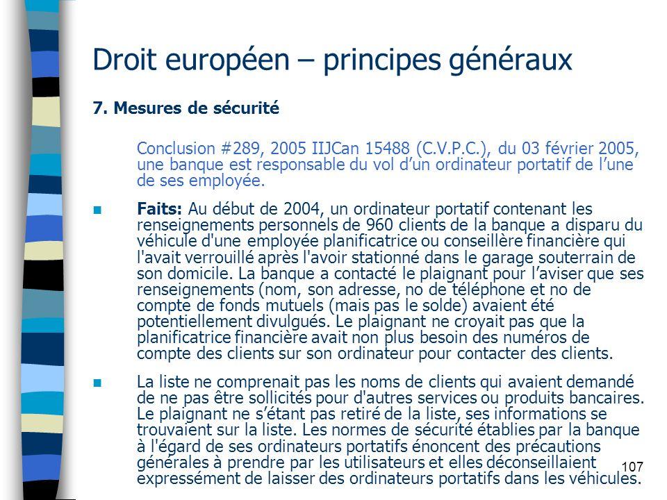 107 Droit européen – principes généraux 7. Mesures de sécurité Conclusion #289, 2005 IIJCan 15488 (C.V.P.C.), du 03 février 2005, une banque est respo