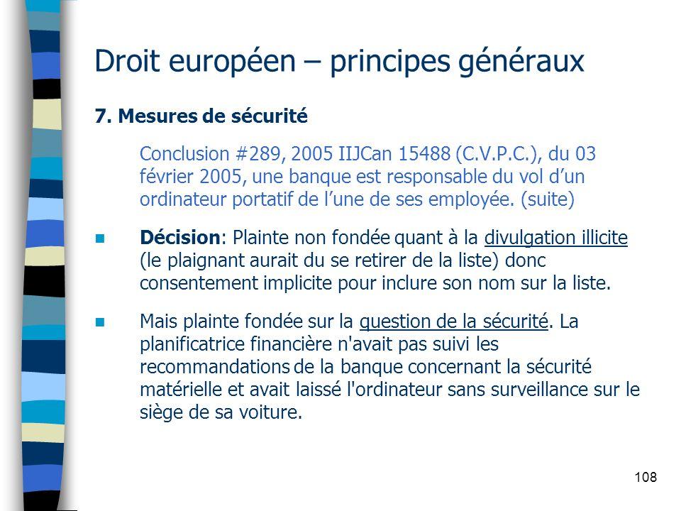 108 Droit européen – principes généraux 7. Mesures de sécurité Conclusion #289, 2005 IIJCan 15488 (C.V.P.C.), du 03 février 2005, une banque est respo