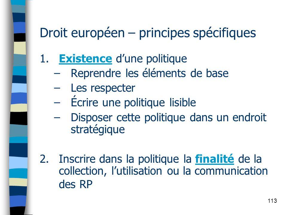 113 Droit européen – principes spécifiques 1. Existence dune politique –Reprendre les éléments de base –Les respecter –Écrire une politique lisible –D