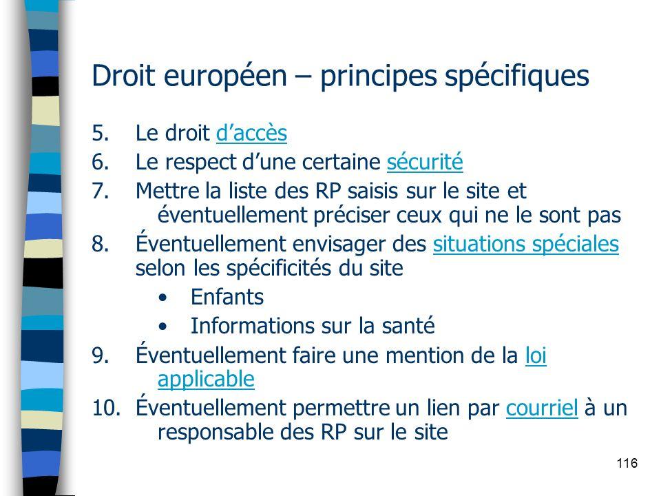 116 Droit européen – principes spécifiques 5.Le droit daccès 6.Le respect dune certaine sécurité 7.Mettre la liste des RP saisis sur le site et éventu
