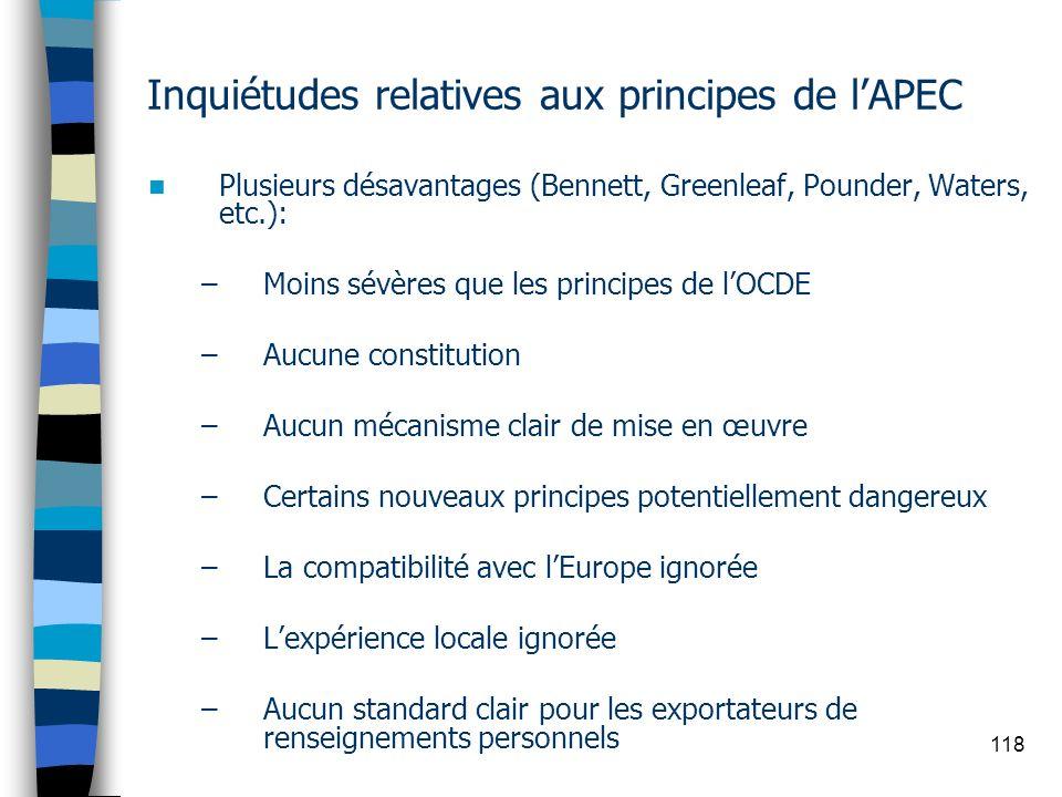 118 Inquiétudes relatives aux principes de lAPEC Plusieurs désavantages (Bennett, Greenleaf, Pounder, Waters, etc.): –Moins sévères que les principes