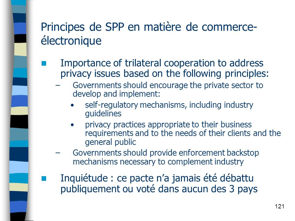 121 Principes de SPP en matière de commerce- électronique Importance of trilateral cooperation to address privacy issues based on the following princi