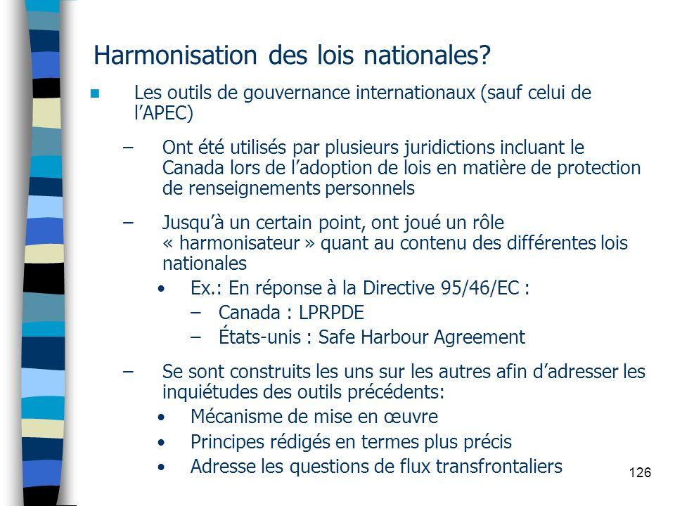 126 Harmonisation des lois nationales? Les outils de gouvernance internationaux (sauf celui de lAPEC) –Ont été utilisés par plusieurs juridictions inc