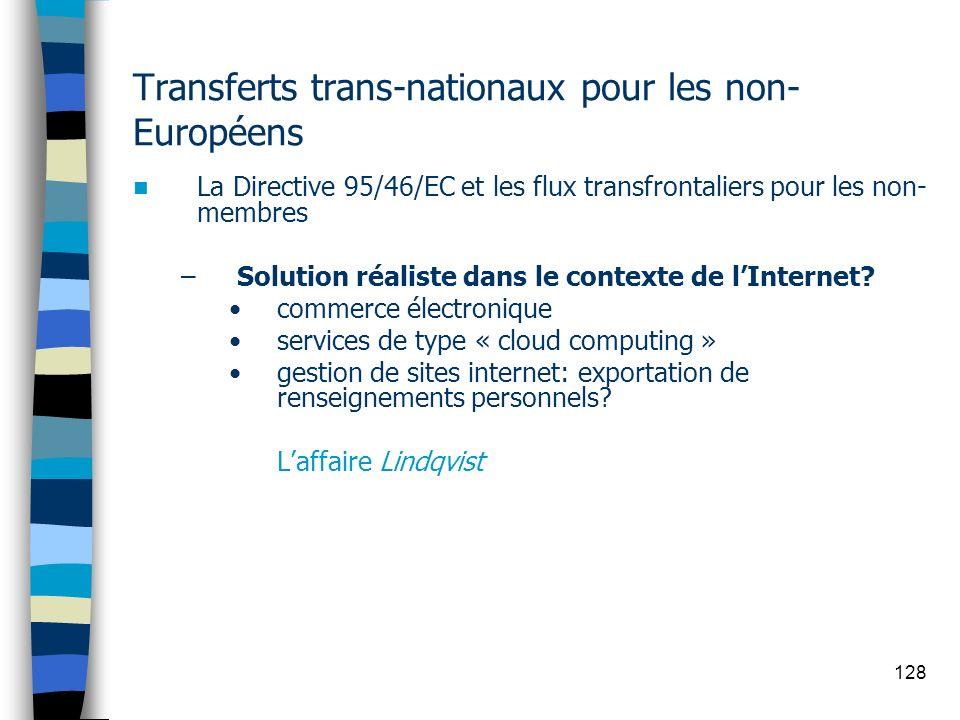 128 Transferts trans-nationaux pour les non- Européens La Directive 95/46/EC et les flux transfrontaliers pour les non- membres –Solution réaliste dan