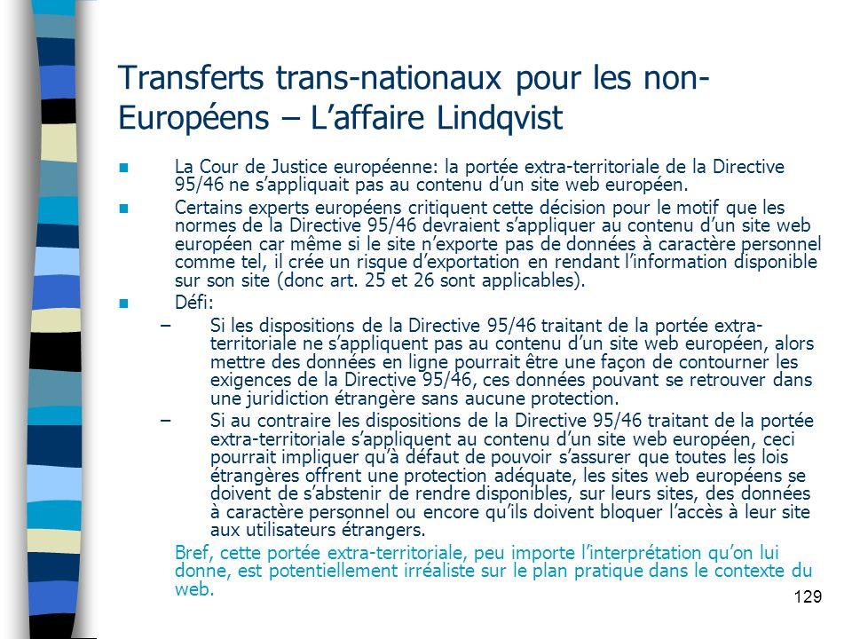 129 Transferts trans-nationaux pour les non- Européens – Laffaire Lindqvist La Cour de Justice européenne: la portée extra-territoriale de la Directiv