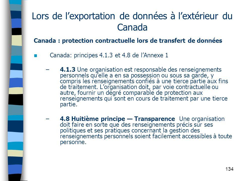 134 Lors de lexportation de données à lextérieur du Canada Canada : protection contractuelle lors de transfert de données Canada: principes 4.1.3 et 4