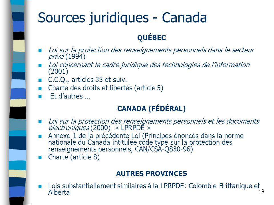 18 Sources juridiques - Canada QUÉBEC Loi sur la protection des renseignements personnels dans le secteur privé (1994) Loi concernant le cadre juridiq
