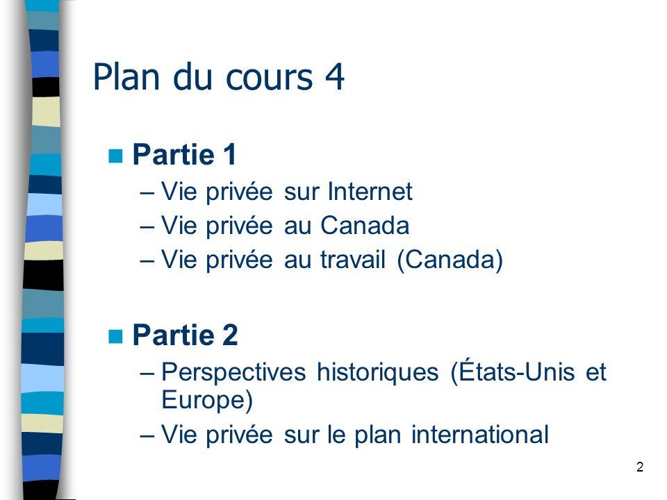 2 Plan du cours 4 Partie 1 –Vie privée sur Internet –Vie privée au Canada –Vie privée au travail (Canada) Partie 2 –Perspectives historiques (États-Un