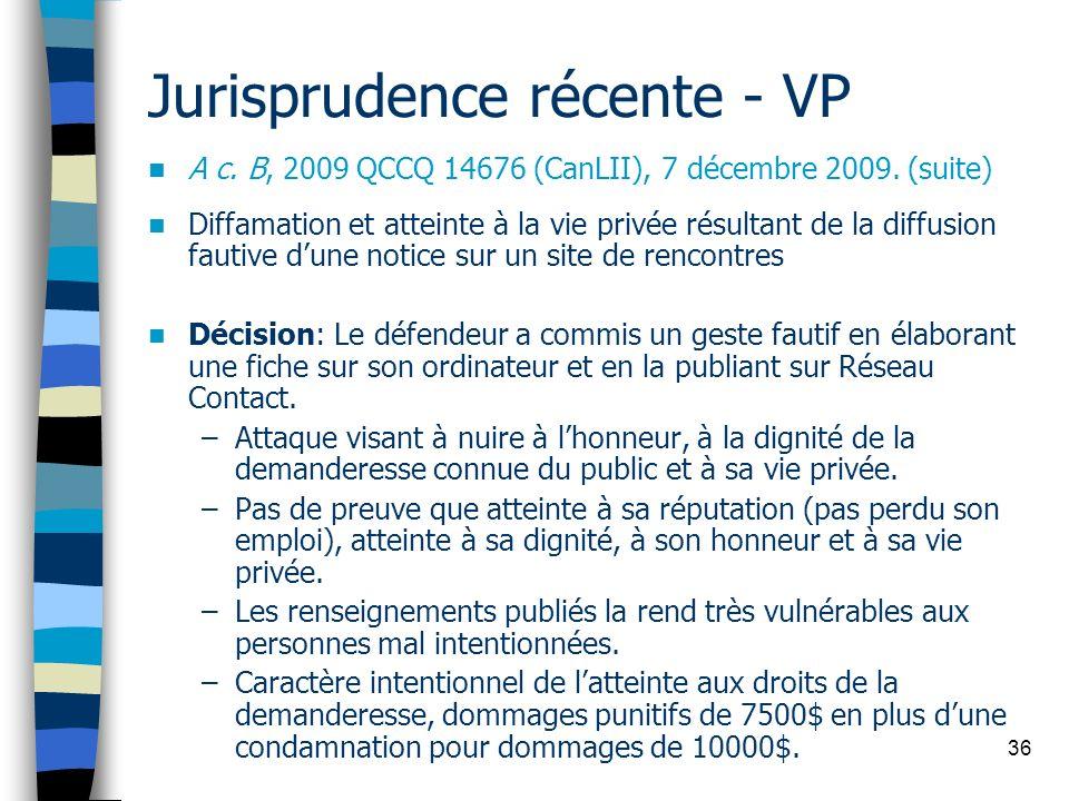 36 Jurisprudence récente - VP A c. B, 2009 QCCQ 14676 (CanLII), 7 décembre 2009. (suite) Diffamation et atteinte à la vie privée résultant de la diffu
