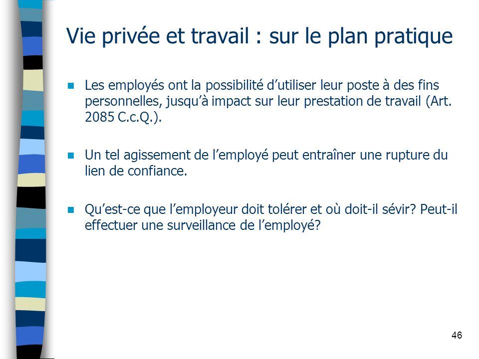 46 Vie privée et travail : sur le plan pratique Les employés ont la possibilité dutiliser leur poste à des fins personnelles, jusquà impact sur leur p