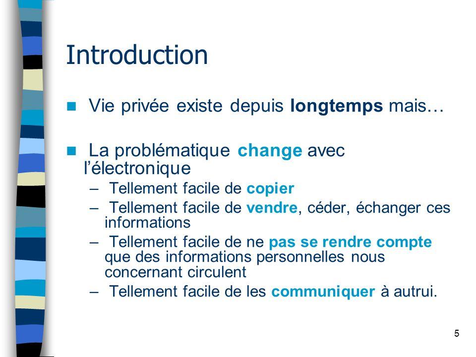 5 Introduction Vie privée existe depuis longtemps mais… La problématique change avec lélectronique – Tellement facile de copier – Tellement facile de