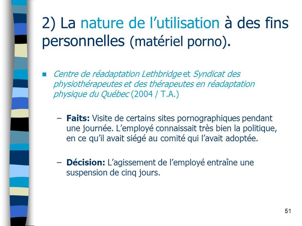 51 2) La nature de lutilisation à des fins personnelles (matériel porno). Centre de réadaptation Lethbridge et Syndicat des physiothérapeutes et des t