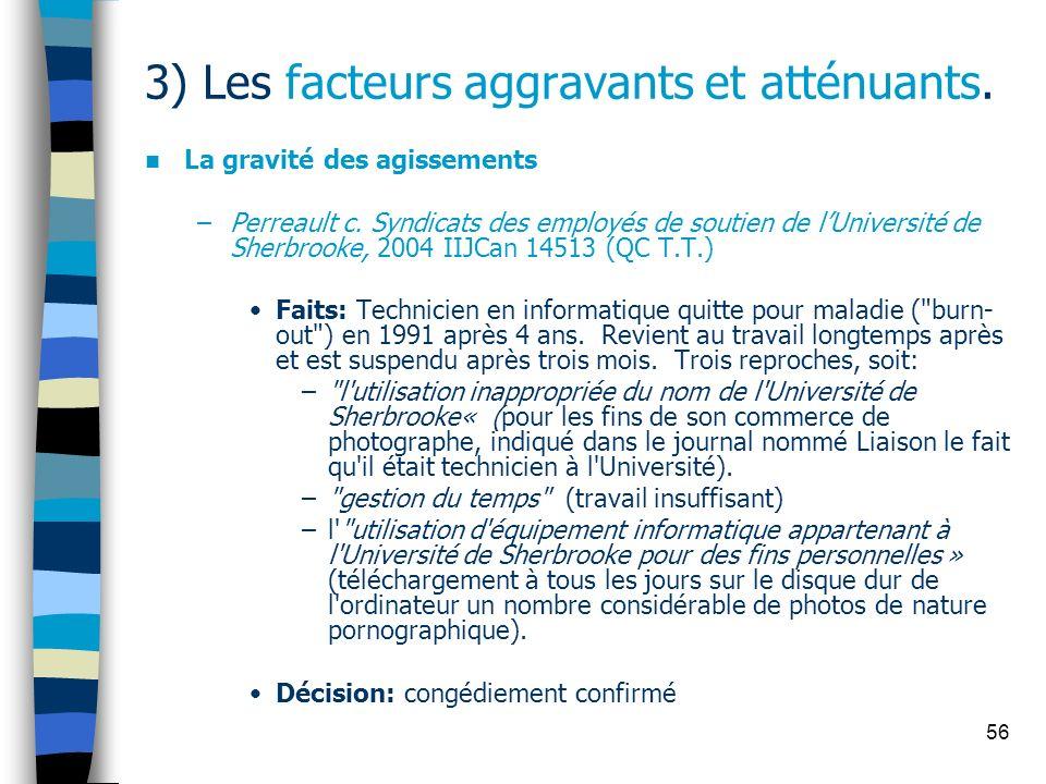 56 3) Les facteurs aggravants et atténuants. La gravité des agissements –Perreault c. Syndicats des employés de soutien de lUniversité de Sherbrooke,