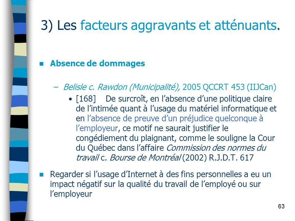 63 3) Les facteurs aggravants et atténuants. Absence de dommages –Belisle c. Rawdon (Municipalité), 2005 QCCRT 453 (IIJCan) [168] De surcroît, en labs
