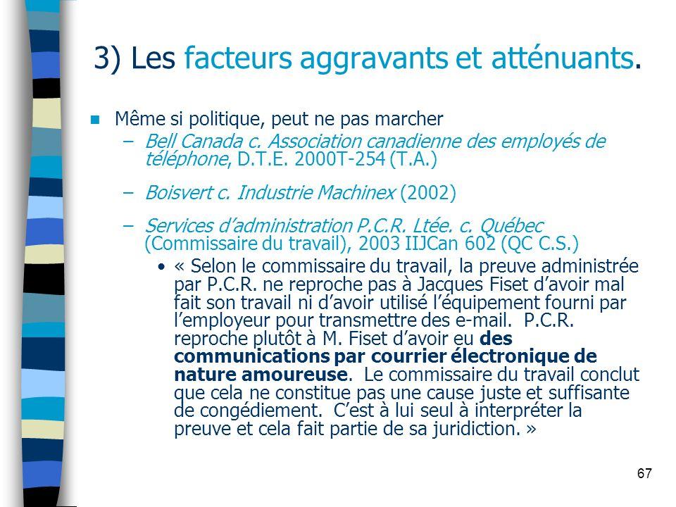 67 3) Les facteurs aggravants et atténuants. Même si politique, peut ne pas marcher –Bell Canada c. Association canadienne des employés de téléphone,