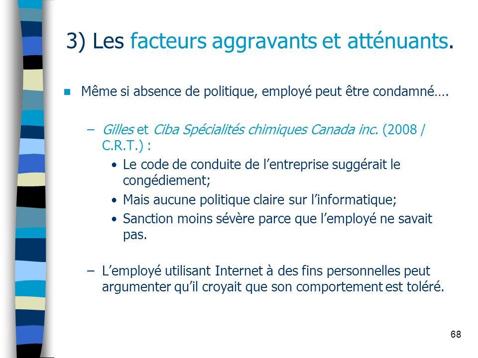 68 3) Les facteurs aggravants et atténuants. Même si absence de politique, employé peut être condamné…. –Gilles et Ciba Spécialités chimiques Canada i