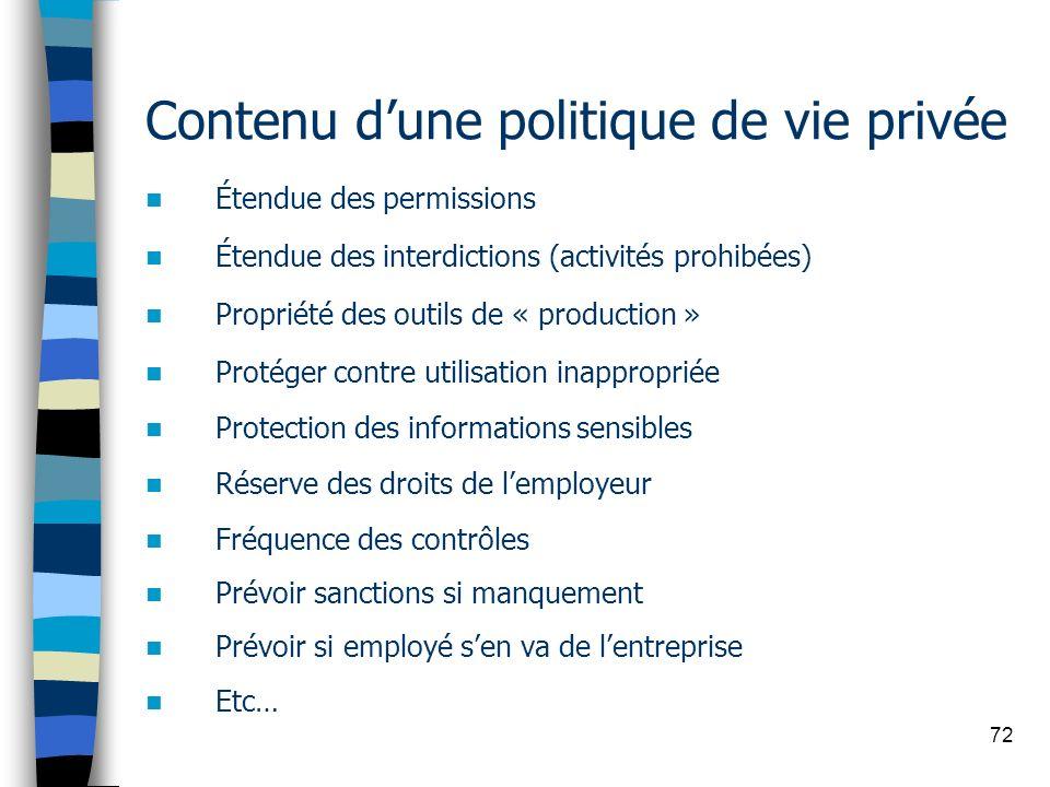 72 Contenu dune politique de vie privée Étendue des permissions Étendue des interdictions (activités prohibées) Propriété des outils de « production »