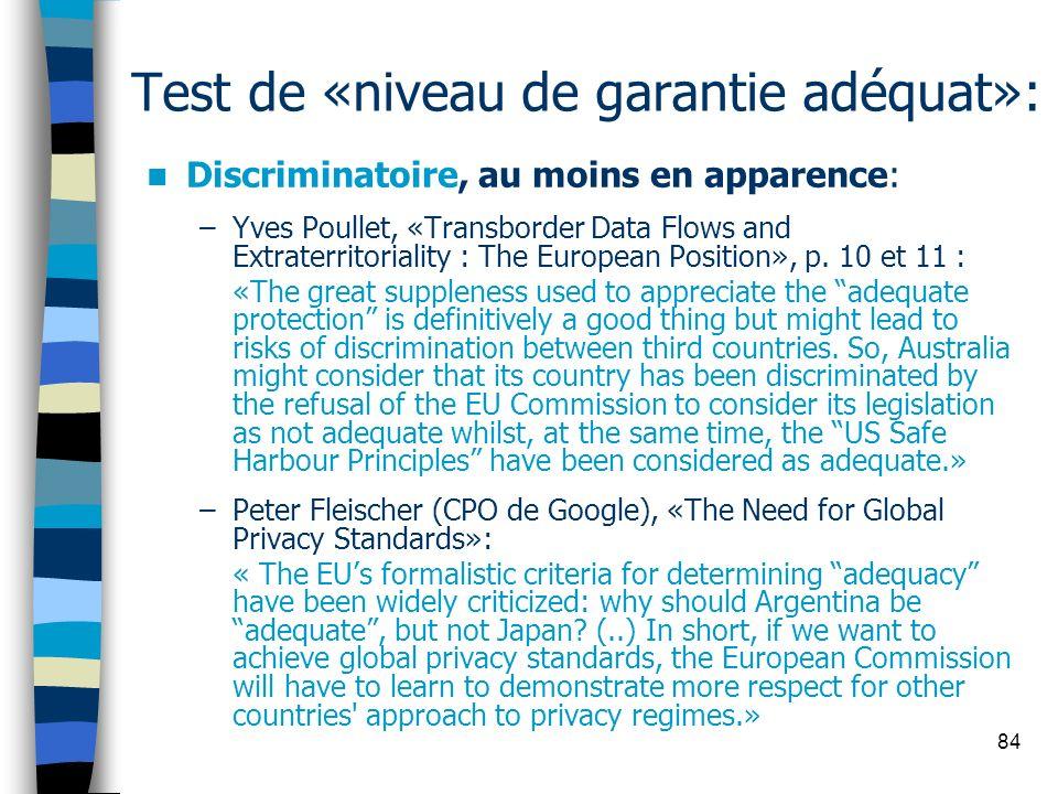 84 Test de «niveau de garantie adéquat»: Discriminatoire, au moins en apparence: –Yves Poullet, «Transborder Data Flows and Extraterritoriality : The