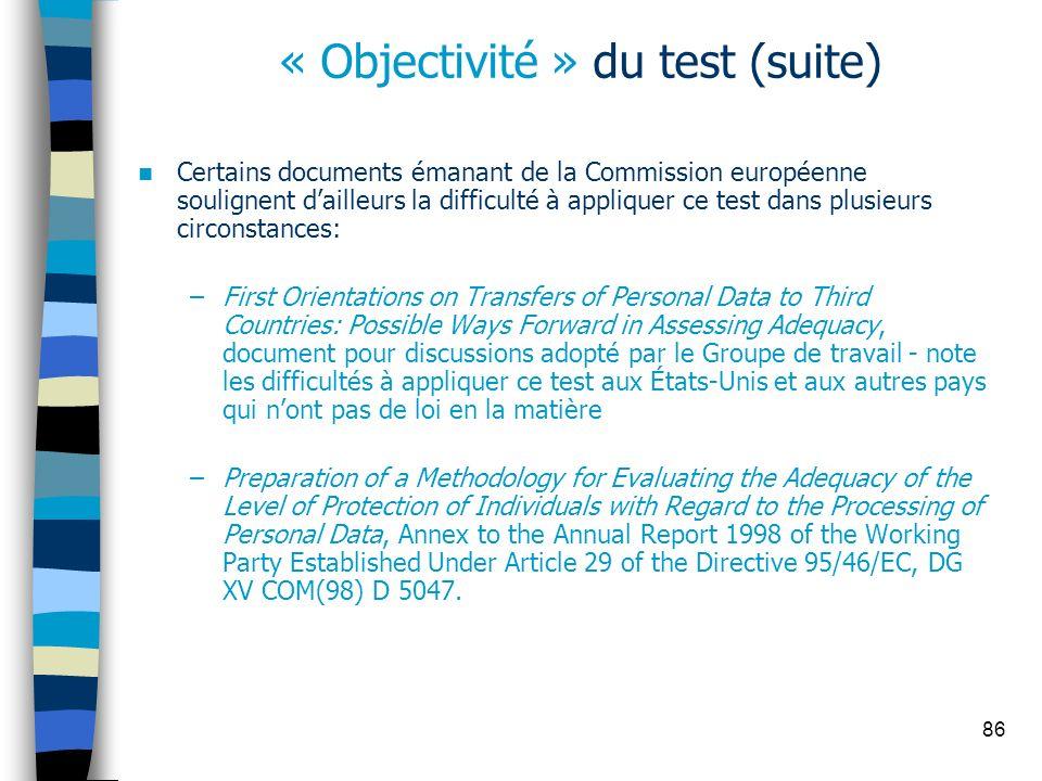 86 « Objectivité » du test (suite) Certains documents émanant de la Commission européenne soulignent dailleurs la difficulté à appliquer ce test dans